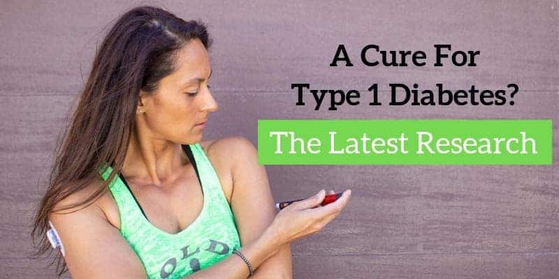 A Cure For Type 1 Diabetes? A look at the latest research