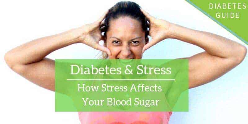 Diabetes and Stress: How Stress Affects Your Blood Sugar